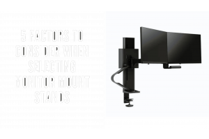 Five Factors to Consider When Selecting Monitor Mounts Stands